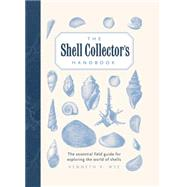 The Shell Hunter's Handbook: A Practical Field Guide to Exploring the World of Shells by Wye, Kenneth, 9781577151067