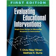 Evaluating Educational Interventions Single-Case Design for Measuring Response to Intervention by Riley-Tillman, T. Chris; Burns, Matthew K., 9781606231067