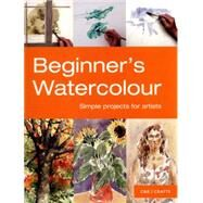 Beginner's Watercolour Simple Projects for Artists by Hoggett, Sarah, 9781910231067