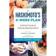 The Hashimoto's 4-Week Plan: A Holistic Guide to Treating Hypothyroidism by Frazier, Karen, 9781943451067