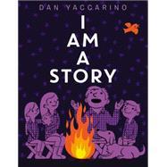 I Am a Story by Yaccarino, Dan; Yaccarino, Dan, 9780062411068