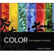 Color - Messages and Meanings : A Pantone Color Resource by Eiseman, Leatrice, 9780971401068