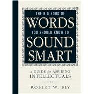 The Big Book of Words You Should Know to Sound Smart by Bly, Robert W., 9781440591068