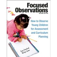 Focused Observations: How to Observe Young Children for Assessment and Curriculum Planning [With 2 CD-ROMs] by Gronlund, Gaye; James, Marlyn, 9781605541068
