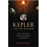 Kepler and the Universe by Love, David K., 9781633881068