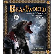 Beastworld Terrifying Monsters and Mythical Beasts by Caldwell, S.A., 9781783121069