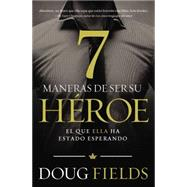 7 maneras de ser su héroe / 7 ways to be a hero by Fields, Doug, 9780718001070