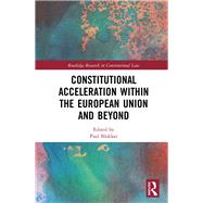 Constitutional Acceleration within the European Union and Beyond by Blokker; Paul, 9781138211070