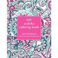 Posh Sudoku Adult Coloring Book 100 Puzzles for Fun & Relaxation by Andrews McMeel Publishing, 9781449481070