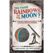 Are There Rainbows on the Moon? : Over 200 Bizarre, Weird and Wonderful Puzzles with Science by Unknown, 9781780971070