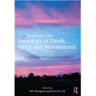 Handbook of the Sociology of Death, Grief, and Bereavement: A Guide to Theory and Practice by Thompson; Neil, 9781138201071
