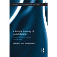 A Political Economy of Arab Education: Policies and Comparative Perspectives by Abdel-Moneim; Mohamed Alaa, 9781138821071