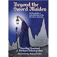 Beyond the Sword Maiden by Cleveland, Dorothy; Schutzgruber, Barbara, 9781624911071