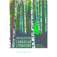 Anthologizing Canadian Literature: Theoretical and Cultural Perspectives by Lecker, Robert, 9781771121071
