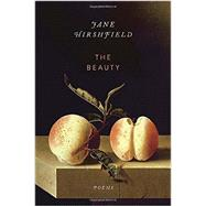 The Beauty by Hirshfield, Jane, 9780385351072