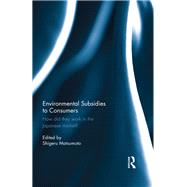 Environmental Subsidies to Consumers: How did they work in the Japanese market? by Matsumoto; Shigeru, 9780415731072
