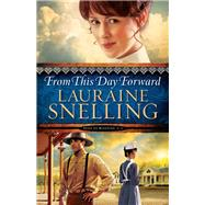 From This Day Forward by Snelling, Lauraine, 9780764211072