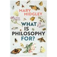 What Is Philosophy For? by Midgley, Mary, 9781350051072