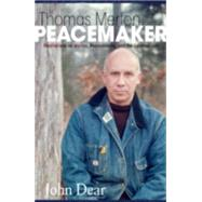 Thomas Merton, Peacemaker: Meditations on Merton, Peacemaking, and the Spiritual Life by Dear, John, 9781626981072