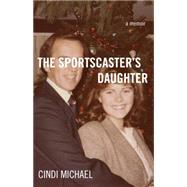 The Sportscaster's Daughter by Michael, Cindi, 9781631521072