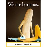 We Are Bananas by Saatchi, Charles, 9781786751072