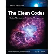 The Clean Coder A Code of Conduct for Professional Programmers by Martin, Robert C., 9780137081073