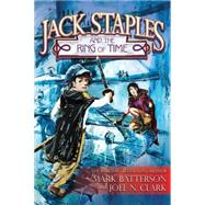 Jack Staples and the Ring of Time by Batterson, Mark; Clark, Joel N., 9780781411073