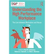 Understanding the High Performance Workplace: The Line Between Motivation and Abuse by Ashkanasy; Neal M., 9781138801073