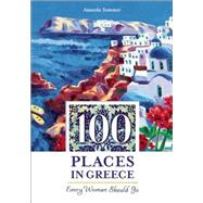 100 Places in Greece Every Woman Should Go by Summer, Amanda, 9781609521073