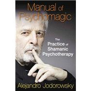 Manual of Psychomagic by Jodorowsky, Alejandro; LaValley, Rachael, 9781620551073