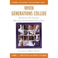 When Generations Collide : Who They Are. Why They Clash. How to Solve the Generational Puzzle at Work by Lancaster, Lynne C., 9780066621074
