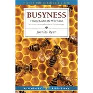 Busyness: Finding God in the Whirlwind: 8 Studies for Individuals or Groups by Ryan, Juanita, 9780830831074