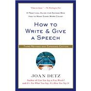 How to Write and Give a Speech A Practical Guide for Anyone Who Has to Make Every Word Count by Detz, Joan, 9781250041074