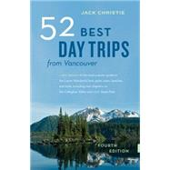 52 Best Day Trips from Vancouver by Christie, Jack, 9781771641074