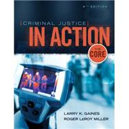 Criminal Justice in Action The Core by Gaines, Larry K.; Miller, Roger LeRoy, 9781305261075