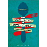 The Psychology of Overeating Food and the Culture of Consumerism by Cargill, Kima, 9781472581075
