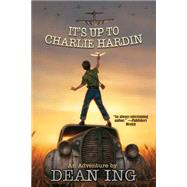 It's Up to Charlie Hardin by Ing, Dean, 9781476781075