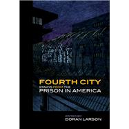 Fourth City: Essays from the Prison in America by Larson, Doran, 9781611861075