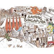 Sayang Singapura by Li, Lee Xin (CON), 9789814561075