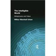 The Intelligible World: Metaphysics and Value by Urban, Wilbur Marshall, 9781138871076
