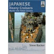 Japanese Heavy Cruisers: Myoko and Takao Classes by Backer, Steve, 9781848321076
