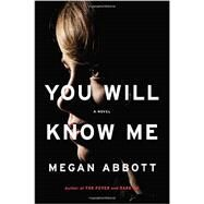 YOU WILL KNOW ME: A gripping novel of stylish psychological suspense by Abbott, Megan, 9780316231077