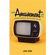 With Amusement for All: A History of American Popular Culture Since 1830 by Ashby, Leroy, 9780813141077