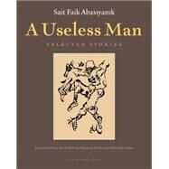 A Useless Man by ABASIYANIK, SAIT FAIKFREELY, MAUREEN, 9780914671077