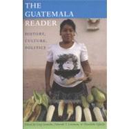 The Guatemala Reader: History, Culture, Politics by Grandin, Greg; Levenson, Deborah; Oglesby, Elizabeth, 9780822351078