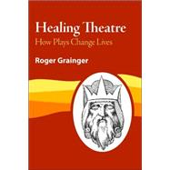 Healing Theatre: How Plays Change Lives by Grainger, Roger, 9781412081078