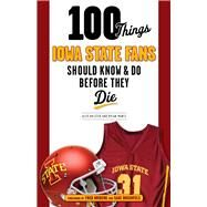 100 Things Iowa State Fans Should Know & Do Before They Die by Halsted, Alex; Montz, Dylan; Hoiberg, Fred; Rosenfels, Sage, 9781629371078