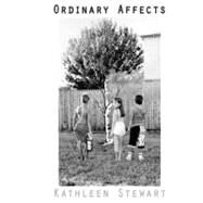 Ordinary Affects by Stewart, Kathleen, 9780822341079