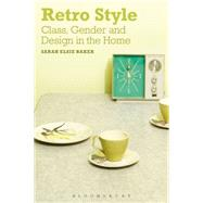 Retro Style Class, Gender and Design in the Home by Baker, Sarah Elsie, 9780857851079