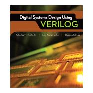 Digital Systems Design Using Verilog by Roth, Charles; John, Lizy K.; Kil Lee, Byeong, 9781285051079
